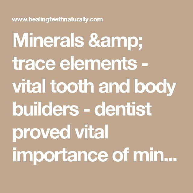 Minerals & trace elements - vital tooth and body builders - dentist proved vital importance of mineral-rich nutrition to dental health