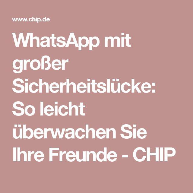 WhatsApp mit großer Sicherheitslücke: So leicht überwachen Sie Ihre Freunde - CHIP