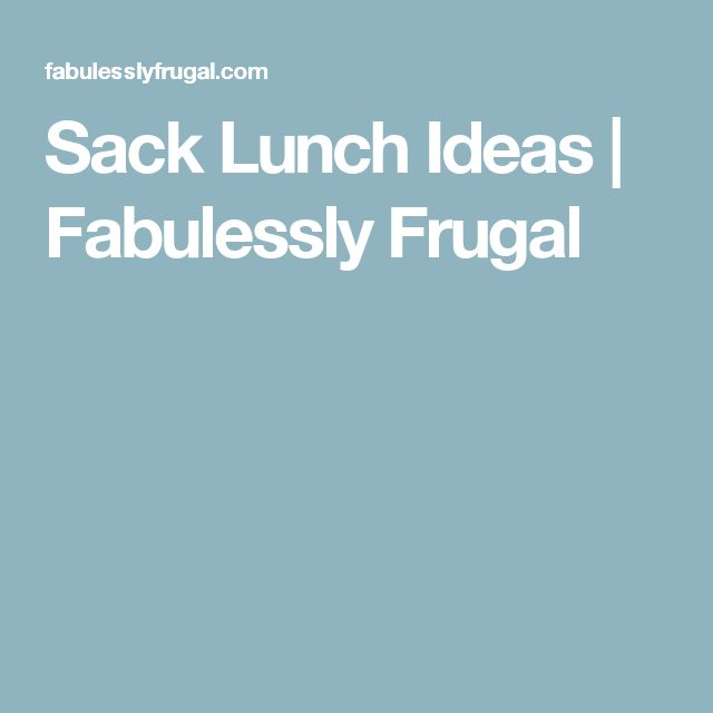 Sack Lunch Ideas | Fabulessly Frugal