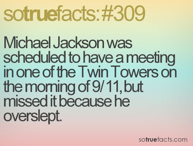 Michael Jackson was scheduled to have a meeting in one of the Twin Towers on the morning of 9/11, but missed it because he overslept.