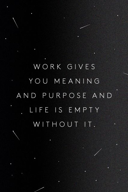 Meaning & purpose, even if it's unpaid.