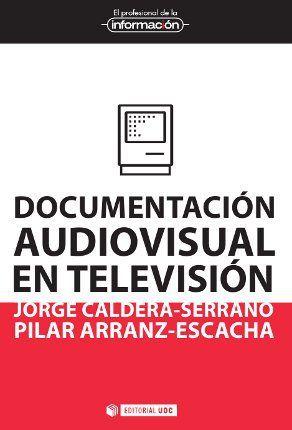 Caldera-Serrano, Jorge, Arranz-Escacha, Pilar. Documentación audiovisual en televisión. Editorial UOC. 2013. ISBN:  9788490299531. Disponible en: Libros electrónicos EBRARY.