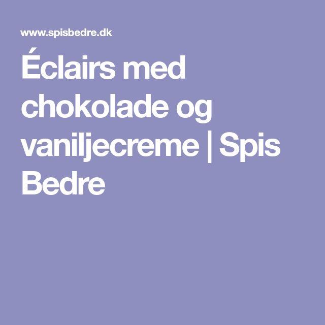 Éclairs med chokolade og vaniljecreme | Spis Bedre