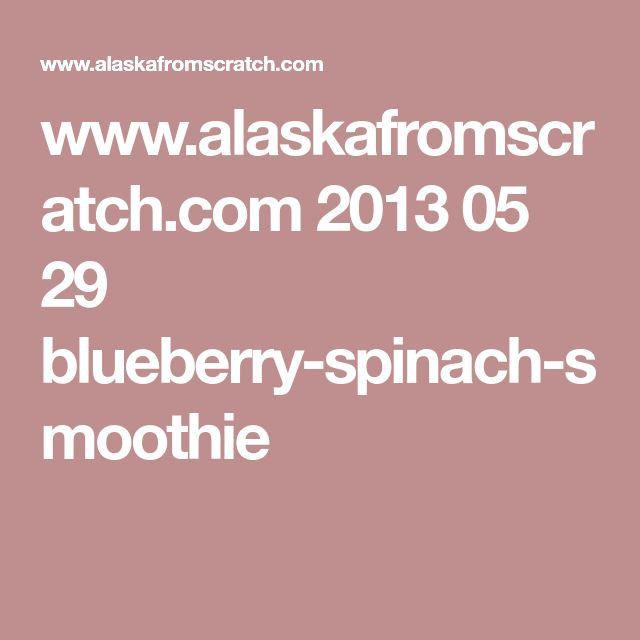 www.alaskafromscratch.com 2013 05 29 blueberry-spinach-smoothie