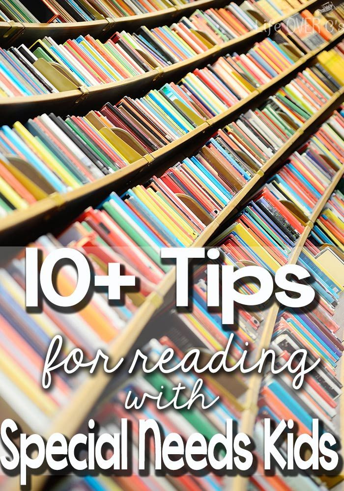 10+ Tips for reading with special needs kids. Good tips for anyone, but great for kids with developmental delays.