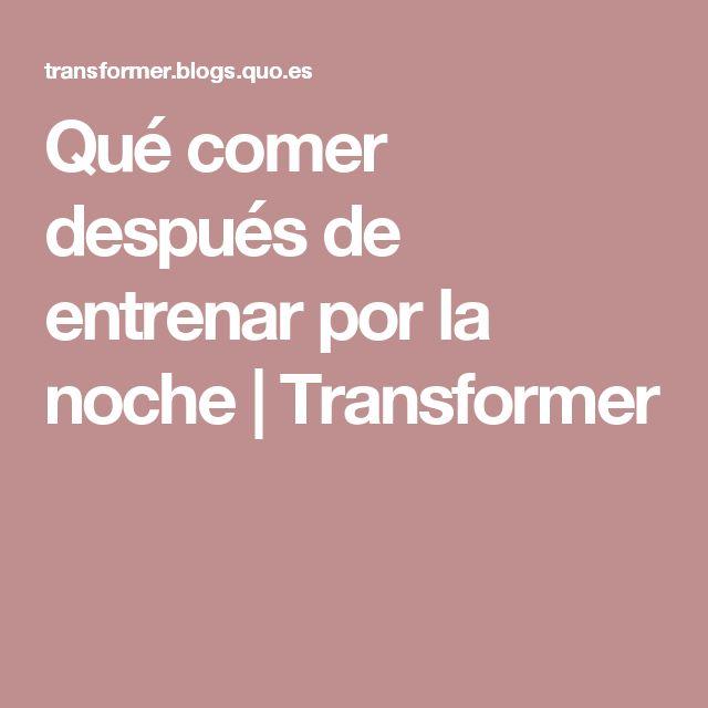 Qué comer después de entrenar por la noche | Transformer
