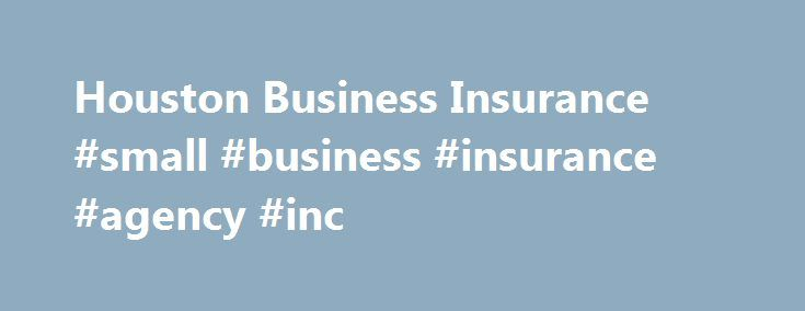 Houston Business Insurance #small #business #insurance #agency #inc http://vermont.remmont.com/houston-business-insurance-small-business-insurance-agency-inc/  # Insurance Products General Liability Insurance Property Insurance Flood Insurance Workers Compensation Insurance Business Auto Insurance Umbrella Liability Insurance Professional Liability Insurance Employment Practices Liability Crime Insurance Directors Officers Liability Cyber Liability Equipment Insurance Garage Dealers…