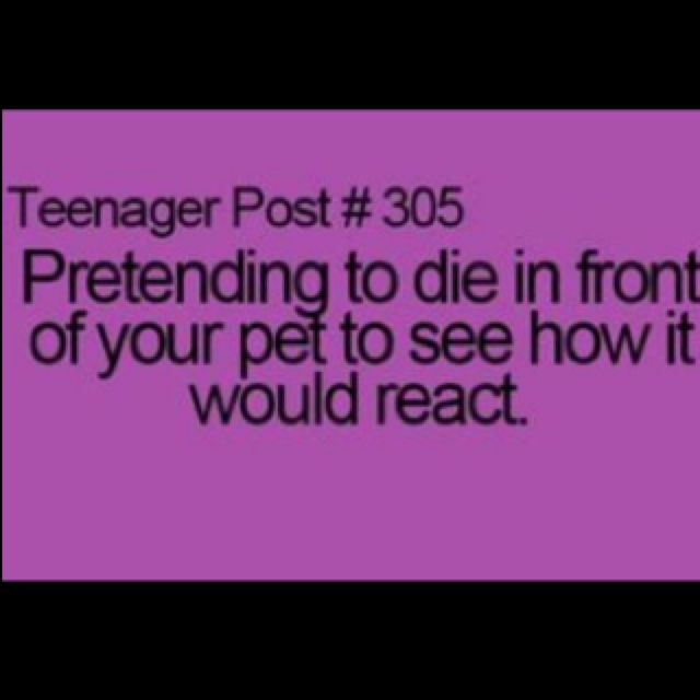 Far from a teenager, but I do this all the time to my dogs.