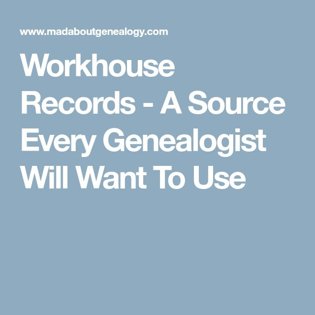 Workhouse Records - A Source Every Genealogist Will Want To Use