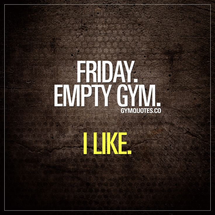 Friday. Empty gym. I like. We love Fridays. Not only because it's TGIF and because the weekend has finally arrived, but because the gym.. is.. Empty!  There are few things (atleast for a gym junkie) that are better than an empty gym!  If you LOVE that empty gym then like and share this gym quote!  #gymquotes #workout #training #gymaddict #fridaytraining