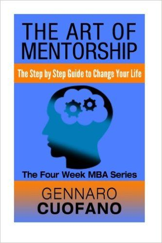 The Art of Mentorship: Step by Step Guide to change your life: Mr Gennaro Cuofano: 9781530006786: Amazon.com: Books