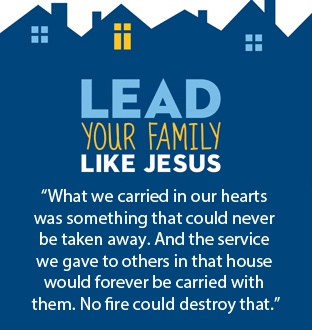 """""""What we carried in our hearts was something that could never be taken away. And the service we gave to others in that house would forever be carried with them. No fire could destroy that."""""""
