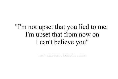 I hate liars. Tell me the truth no matter how ugly