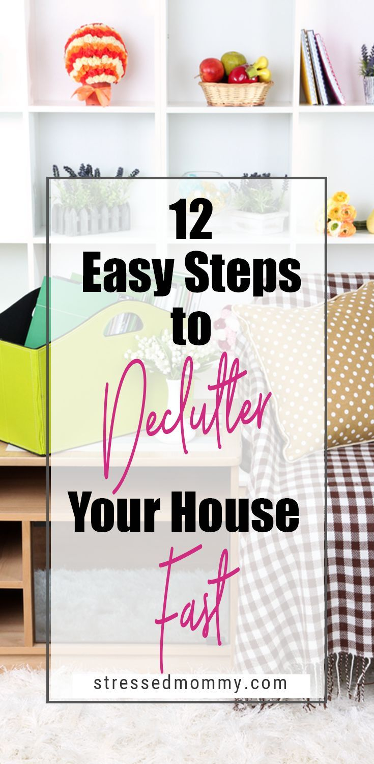 12 Easy Steps How To Declutter And Organize Your House Fast Organizing