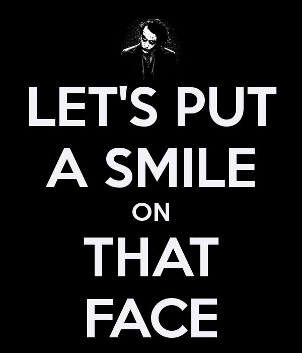 you need a smile on that face