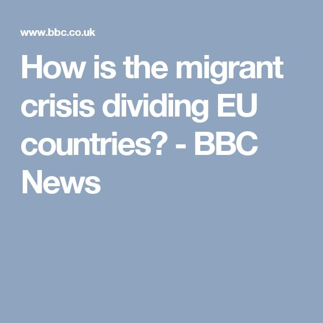 How is the migrant crisis dividing EU countries? - BBC News