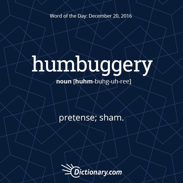 Dictionary.com's Word of the Day - humbuggery - pretense.