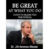 BE GREAT AT WHAT YOU DO: 12 Steps to Unleash Your True Potential (Kindle Edition)By Dr. Jill Ammon-Wexler
