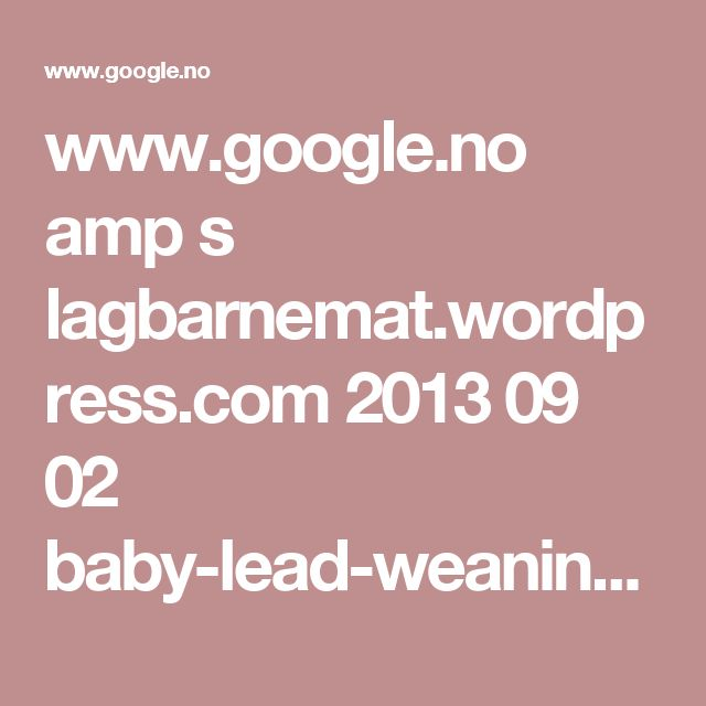 www.google.no amp s lagbarnemat.wordpress.com 2013 09 02 baby-lead-weaning amp