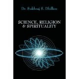 "SCIENCE, RELIGION & SPIRITUALITY (""Self-help and Spiritual Series"") (Kindle Edition)By Dr. Sukhraj S. Dhillon"
