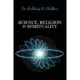 "SCIENCE, RELIGION & SPIRITUALITY (""Self-help and Spiritual Series"") (Kindle Edition)By Dr. Sukhraj S. Dhillon"