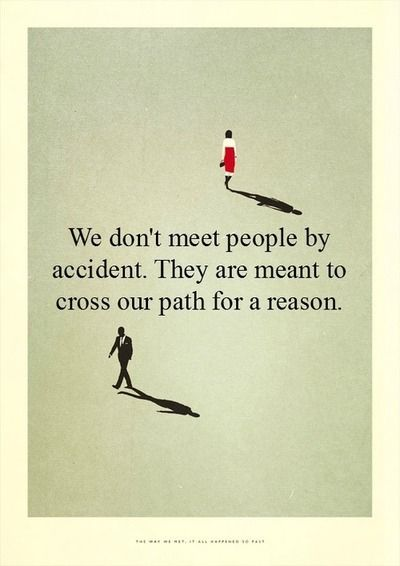 I truly believe this. Doesn't matter the type of person whom might be crossing our path that day there is a reason we are meeting them.