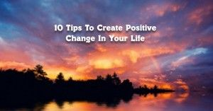 10 tips For Positive Change
