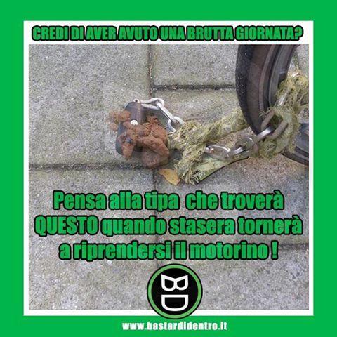 Pensi di aver avuto una #brutta #giornata ? #bastardidentro #motorino www.bastardidentro.it