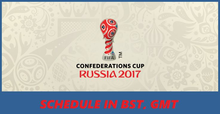 Looking for schedule of FIFA Confederations Cup 2017 in BST and GMT timing? Here are the fixtures of 2017 Confd. Cup according to British Summer Time and Greenwich Mean Time. We have converted sche…