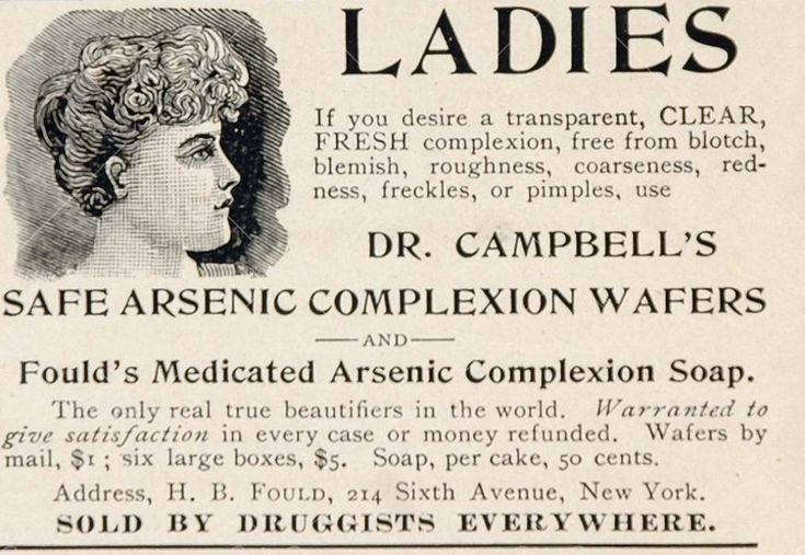 Dr Campbell's SAFE Arsenic Complexion Wafers. Many who took the cosmetic cure were under the false impression that if a little was good, a lot was better, leading to reported cases of young women going blind or dying by overdosing on the wafers. Arsenic was at it's height of popularity from the late 1880s to early 1900s, although, advertisements could still be found as late as the 1920s, and in the US, arsenic was only finally banned from cosmetic use in 1938.: 11 Everyday, Facials Soaps, Everyday Things, Beautiful Freckles, Vintage Ads, Arsenic Wafer, Vintage Soaps, Soaps Adverti, Arsenic Complexion