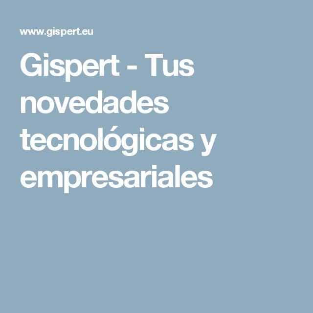 Gispert - Tus novedades tecnológicas y empresariales