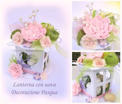 Lanterna in feltro, fai da te, decorazione pasquale, centrotavola, idea regalo, con uova di cioccolato dentro, fiori e rose di feltro fatte con fustellati.
