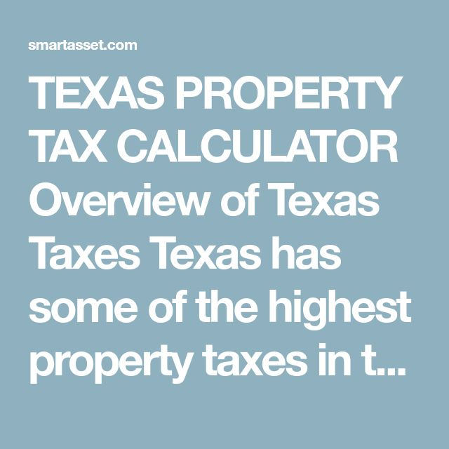 TEXAS PROPERTY TAX CALCULATOR Overview of Texas Taxes Texas has some of the highest property taxes in the U.S. The average effective property tax rate in the Lone Star State is 1.94%, the 4th highest rate of any state. Not in Texas? Texas Enter your financial details to calculate your taxes Enter Your Location Assessed Home Value Average Tax Rate 2.173% (Dallas County) Property Taxes $8,040 How Your Property Taxes Compare Based on an Assessed Home Value of $370,000 Dallas County $8,040 ...