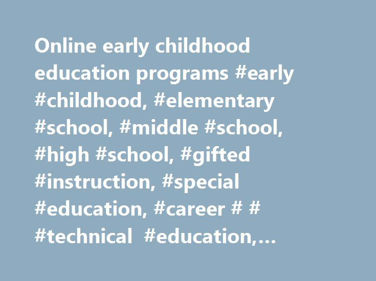 Online early childhood education programs #early #childhood, #elementary #school, #middle #school, #high #school, #gifted #instruction, #special #education, #career # # #technical #education, #adult #education http://usa.nef2.com/online-early-childhood-education-programs-early-childhood-elementary-school-middle-school-high-school-gifted-instruction-special-education-career-technical-education-adult/  # Your browser does not support JavaScript! This site uses JavaScript but is fully…