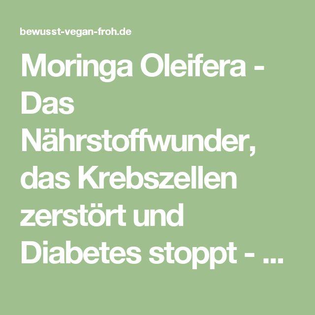 Moringa Oleifera - Das Nährstoffwunder, das Krebszellen zerstört und Diabetes stoppt - ☼ ✿ ☺ Informationen und Inspirationen für ein Bewusstes, Veganes und (F)rohes Leben ☺ ✿ ☼
