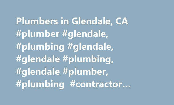Plumbers in Glendale, CA #plumber #glendale, #plumbing #glendale, #glendale #plumbing, #glendale #plumber, #plumbing #contractor #glendale, #master #plumber #glendale http://swaziland.remmont.com/plumbers-in-glendale-ca-plumber-glendale-plumbing-glendale-glendale-plumbing-glendale-plumber-plumbing-contractor-glendale-master-plumber-glendale/  # Plumbers in Glendale Running toilet? burst pipe? blocked drain? – Aplumbers is your affordable plumber finder in Glendale. Listed here are plumbing…