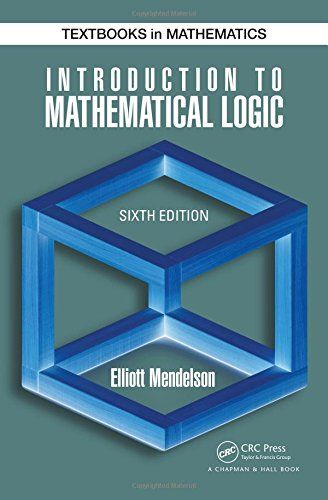 Introduction to Mathematical Logic, Sixth Edition (Discrete Mathematics and Its Applications)