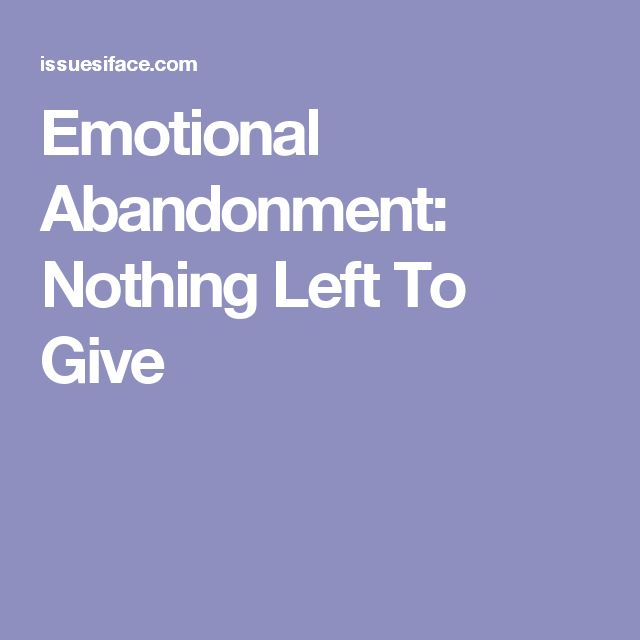 Emotional Abandonment: Nothing Left To Give