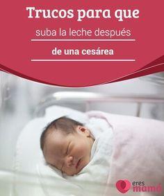 Trucos para que suba la leche después de una cesárea Haber tenido una #cesárea no implica no poder dar de #mamar a tu bebé. Hay muchos factores que influyen. Descubre la verdad sobre la #lactancia tras la cesárea #Bebés