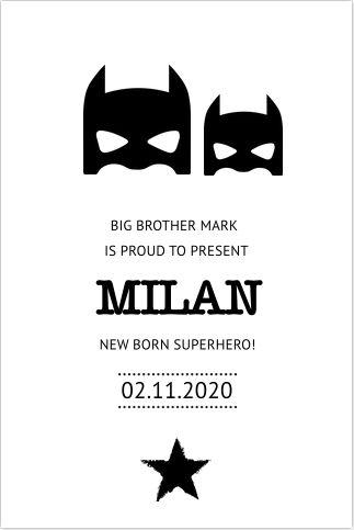 Stoer enkel geboortekaartje voor een broertje in het zwart/wit! Strak design met super hero masker en ster. Alles is geheel zelf aan te passen. Gratis verzending in Nederland en België.