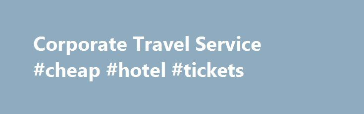 Corporate Travel Service #cheap #hotel #tickets http://travel.remmont.com/corporate-travel-service-cheap-hotel-tickets/  #corporate travel # Corporate Travel Service How We Can Serve You Corporate Travel Service is a custom tour, group travel, event management, and personal travel firm. It is a privately-owned family business which operated its first tour in 1965. Today we serve sevenmajor markets with dedicated resources and departmental oversight. They include: Educational student tours…