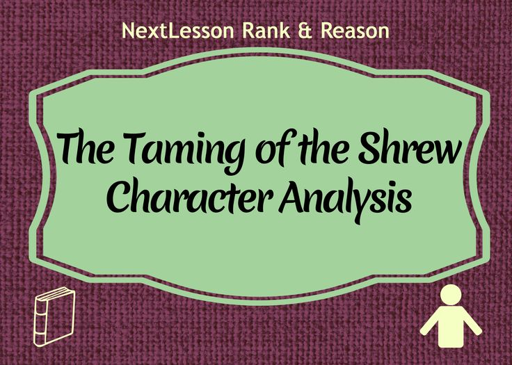 an analysis of the characters in the taming of the shrew Characters: the taming of the shrew  when a troupe of traveling players arrives at the house, it is for him that they perform the taming of the shrew.