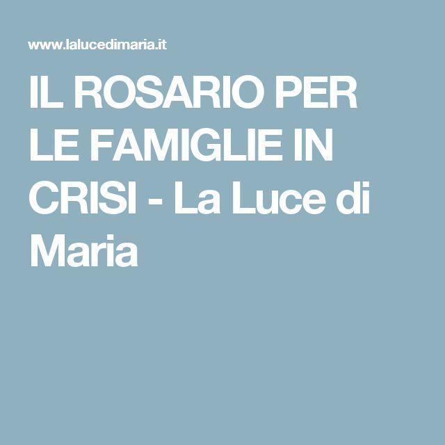 IL ROSARIO PER LE FAMIGLIE IN CRISI - La Luce di Maria