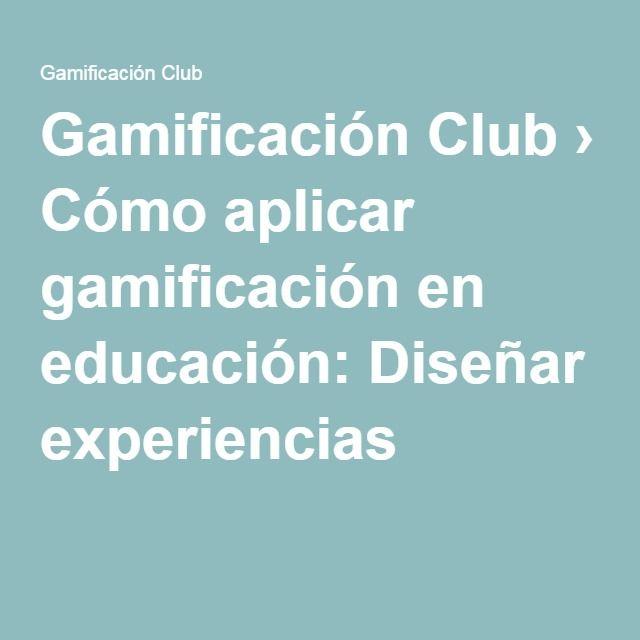 Gamificación Club › Cómo aplicar gamificación en educación: Diseñar experiencias