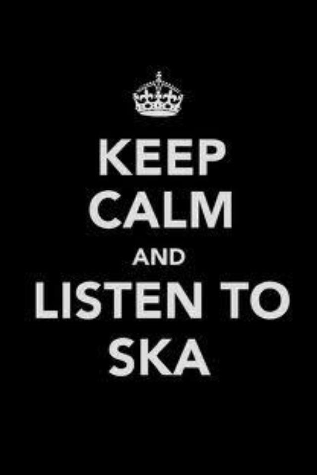 Keep calm and listen to ska.