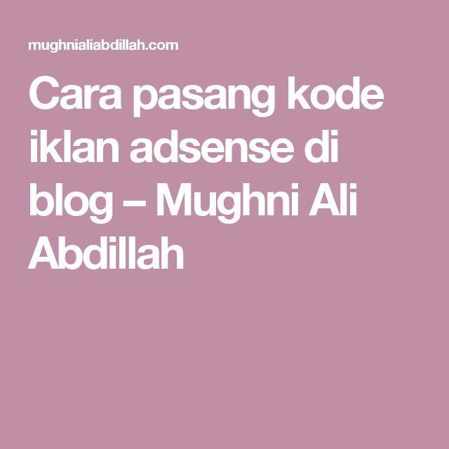 Cara pasang kode iklan adsense di blog – Mughni Ali Abdillah