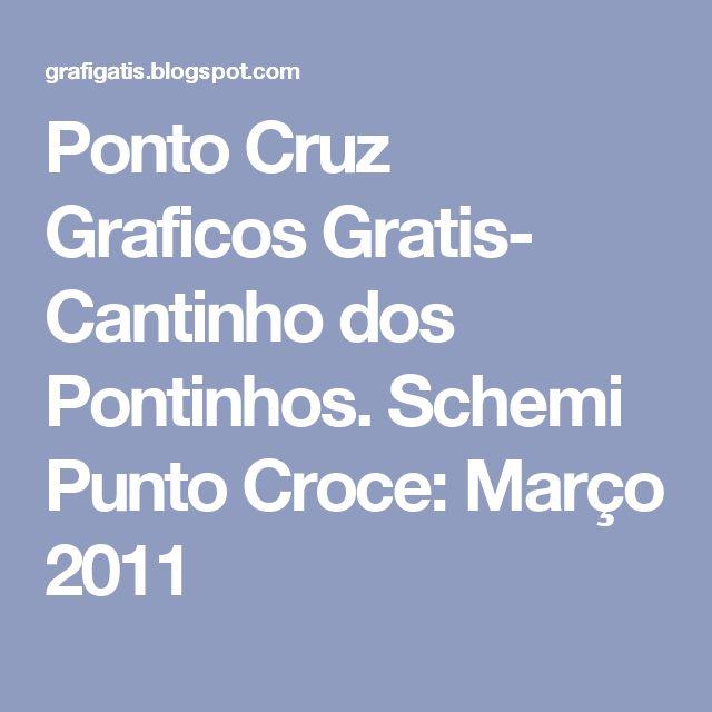 Ponto Cruz Graficos Gratis- Cantinho dos Pontinhos. Schemi Punto Croce: Março 2011