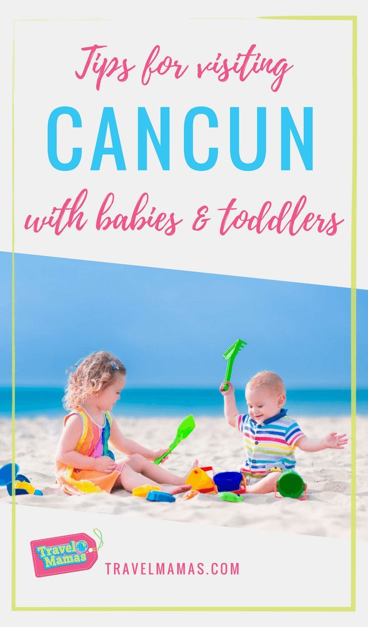 5 Tips For Traveling To Cancun With Babies And Toddlers Visit Cancun Mexico With Kids Toddler Travel