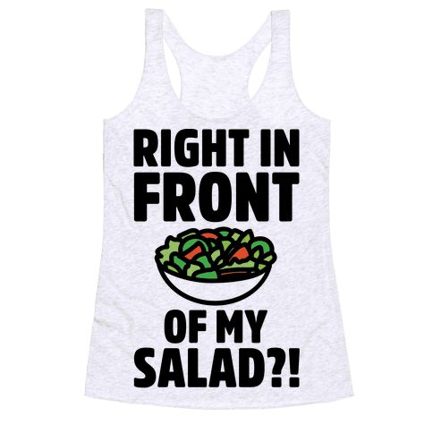 Right In Front of My Salad  - Call out anyone who tried to do the dirty in front of your salad with this funny and very NSFW meme about sex and salads! Have a laugh with your friends while you rock this funny, gay porn, parody, NSFW right in front of my salad meme shirt!