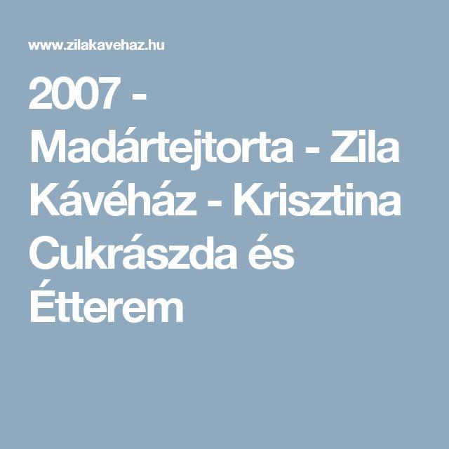 2007 - Madártejtorta - Zila Kávéház - Krisztina Cukrászda és Étterem